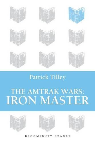 the-amtrak-wars-iron-master-the-talisman-prophecies-part-3-by-patrick-tilley-2013-09-26