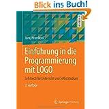 Einführung in die Programmierung mit LOGO: Lehrbuch für Unterricht und Selbststudium