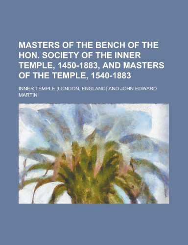 Masters of the Bench of the Hon. Society of the Inner Temple, 1450-1883, and Masters of the Temple, 1540-1883