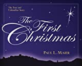 The First Christmas: The True and Unfamiliar Story (0825439159) by Maier, Paul L.