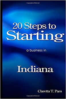 20 Steps To Starting A Business In Indiana (New Entrepreneur Series) (Volume 14)