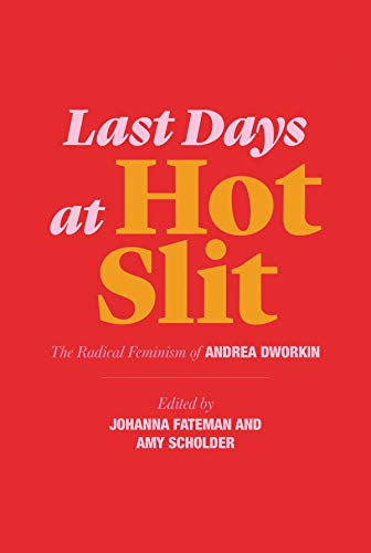 Last Days at Hot Slit The Radical Feminism of Andrea Dworkin (Semiotext(e) / Native Agents) [Dworkin, Andrea] (Tapa Blanda)