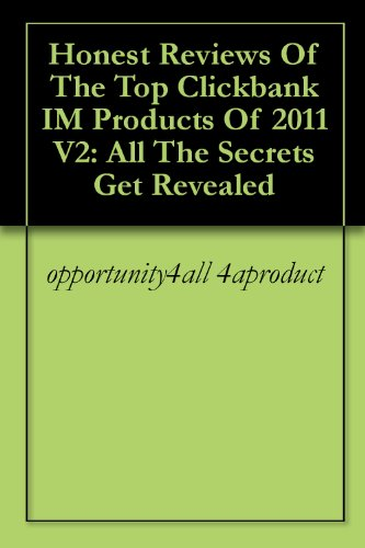 Honest Reviews Of The Top Clickbank IM Products Of 2011 V2: All The Secrets Get Revealed cover