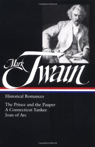 Mark Twain : Historical Romances : Prince & The Pauper / Connecticut Yankee In King Arthur'S Court / Personal Recollections Of Joan Of Arc (Library Of America)
