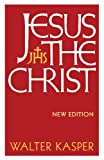 Jesus the Christ: New Edition (0567209644) by Kasper, Walter