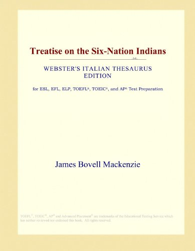 Treatise on the Six-Nation Indians (Webster's Italian Thesaurus Edition)