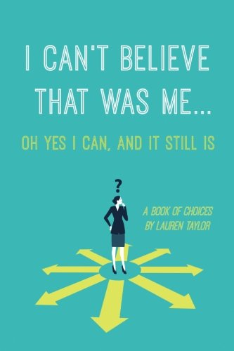 I Can't Believe That Was Me... Oh yes I can, and it still is: A Book of Choices (Oh Yes I Can compare prices)