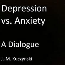 Depression vs. Anxiety : A Dialogue Audiobook by J.-M. Kuczynski Narrated by J.-M. Kuczynski