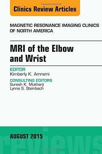 MRI of the Elbow and Wrist, An Issue of Magnetic Resonance Imaging Clinics of North America, 1e (The Clinics: Radiology)