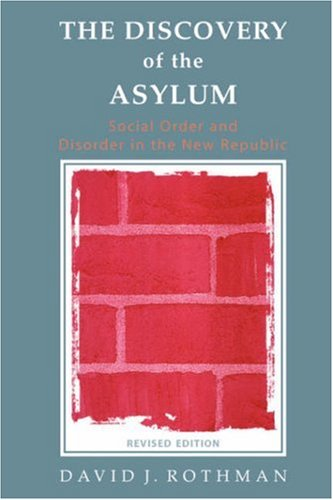 The Discovery of the Asylum: Social Order and Disorder in...