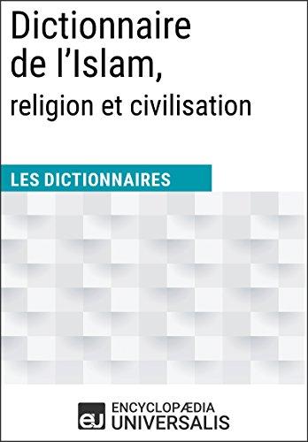 Dictionnaire de l'Islam, religion et civilisation: (Les Dictionnaires d'Universalis)
