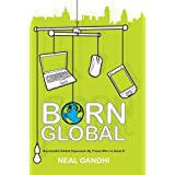 Born Global: Successful Global Expansion From Those Who've Done Itby Neal Gandhi