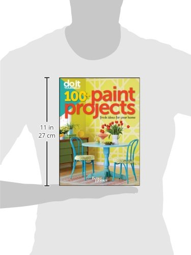 Do It Yourself 100 Paint Projects Better Homes And