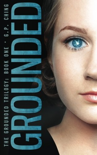 Grounded (The Grounded Trilogy) (Volume 1), by G. P. Ching