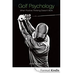 Golf Psychology - When Positive Thinking Doesn't Work (English Edition)