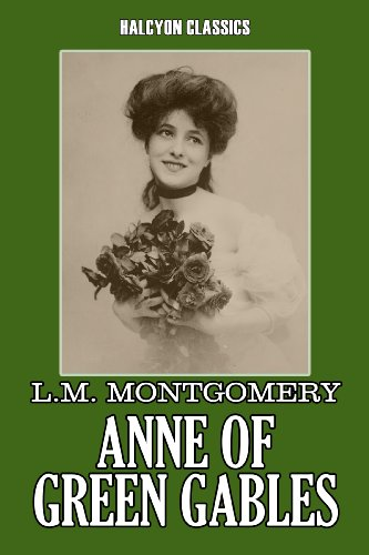 Lucy Maud Montgomery - Anne of Green Gables by L. M. Montgomery (Unexpurgated Edition) (Halcyon Classics)