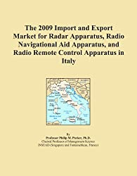 The 2009 Import and Export Market for Radar Apparatus, Radio Navigational Aid Apparatus, and Radio Remote Control Apparatus in Italy