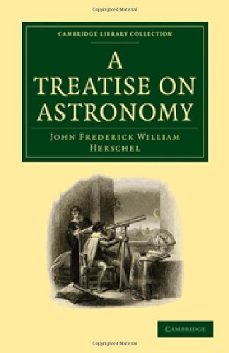 John Frederick William Herschel - A Treatise on Astronomy (Cambridge Library Collection - Astronomy)