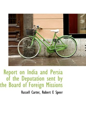 Report on India and Persia of the Deputation sent by the Board of Foreign Missions