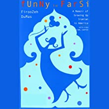 Funny in Farsi: A Memoir of Growing Up Iranian in America (       UNABRIDGED) by Firoozeh Dumas Narrated by Firoozeh Dumas