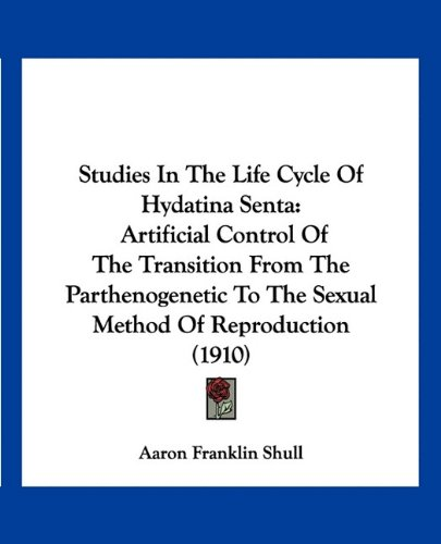 Studies in the Life Cycle of Hydatina Senta: Artificial Control of the Transition from the Parthenogenetic to the Sexual Method of Reproduction (1910)