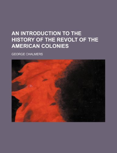 An Introduction to the History of the Revolt of the American Colonies