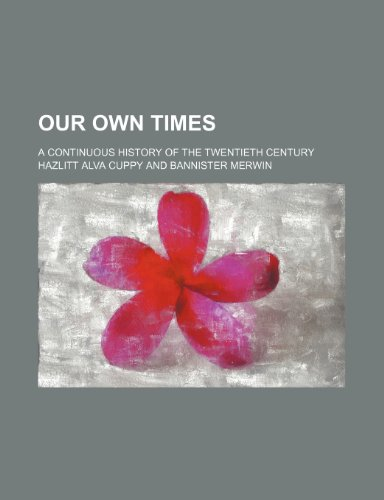 Our Own Times (Volume 3); A Continuous History of the Twentieth Century