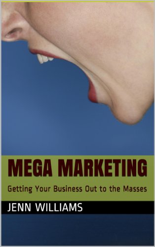 Mega Marketing (Getting Your Business Out To The Masses Book 1)