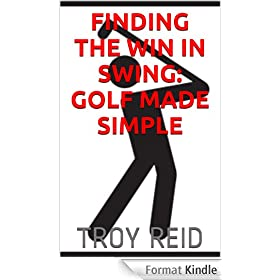 Finding the Win in Swing: Golf Made Simple (English Edition)