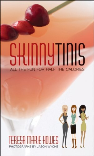 SkinnyTinis: :All the Fun for Half the Calories by Teresa Marie Howes