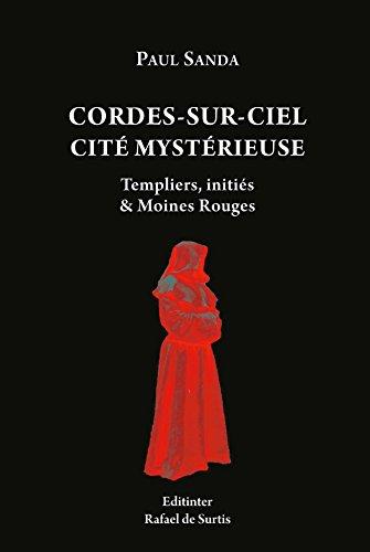 Cordes Sur Ciel Cite Mystérieuse, Templiers, Inities et Moines Rouges