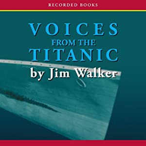 Voices From the Titanic | [Jim Walker]