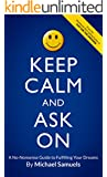 Keep Calm and Ask On: A No-Nonsense Guide to Fulfilling Your Dreams (English Edition)