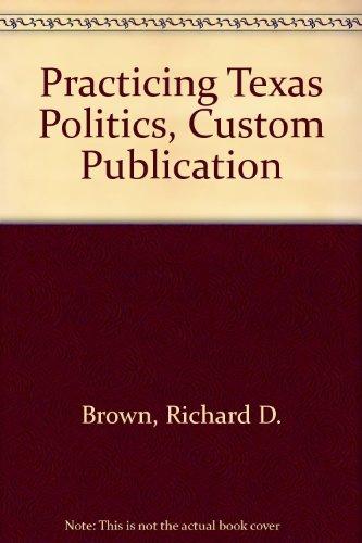 Practicing Texas Politics, Custom Publication