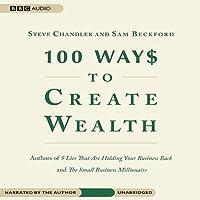 100 Ways to Create Wealth (       UNABRIDGED) by Sam Beckford, Steve Chandler Narrated by Steve Chandler