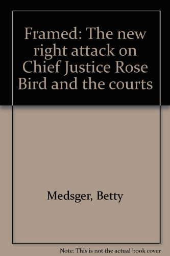 Framed: The new right attack on chief justice Rose Bird and the courts