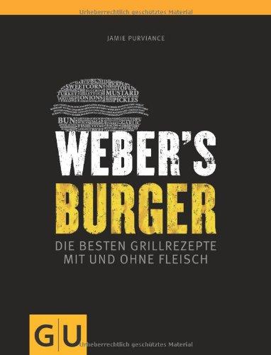 Buchseite und Rezensionen zu 'Weber's Burger: Die besten Grillrezepte mit und ohne Fleisch (GU Weber Grillen)' von Jamie Purviance