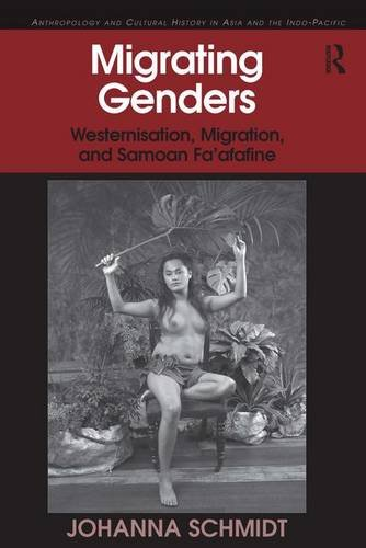 Migrating Genders: Westernisation, Migration, and Samoan Fa'afafine (Anthropology and Cultural History in Asia and the I