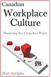 Canadian Workplace Culture: Mastering the Unspoken Rules