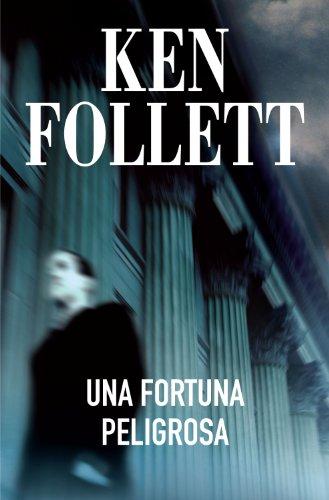 Una fortuna peligrosa de Ken Follett
