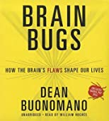 Brain Bugs: How the Brain&#39;s Flaws Shape Our Lives&#160;&#160; [BRAIN BUGS 8D] [Compact Disc]