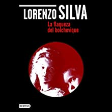 La flaqueza del bolchevique [The Weakness of the Bolshevik] Audiobook by Lorenzo Silva Narrated by Dario Torrent