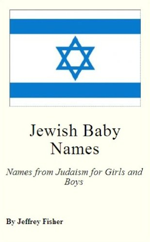 Jeffrey Fisher - Jewish Baby Names: Names from Judaism for Girls and Boys