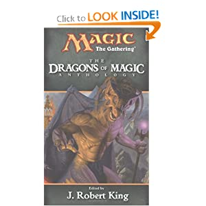The Dragons of Magic (Magic the Gathering Anthology) by Edited J. Robert King and J. Robert King