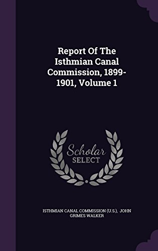 Report Of The Isthmian Canal Commission, 1899-1901, Volume 1