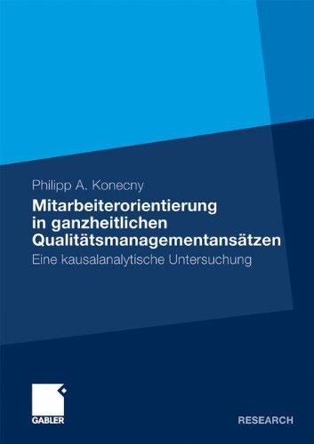 Mitarbeiterorientierung in ganzheitlichen Qualitätsmanagementansätzen: Eine kausalanalytische Untersuchung (German Edi