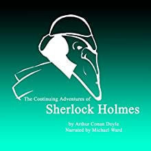 The Continuing Adventures of Sherlock Holmes Audiobook by Arthur Conan Doyle Narrated by Michael Ward
