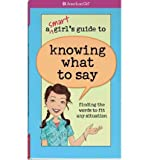 A Smart Girls Guide to Knowing What to Say: Finding the Words to Fit Any Situation (American Girl (Quality)) (Paperback) - Common