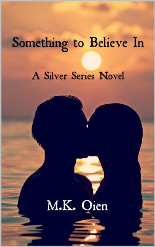 Something to Believe In (Silver Series 1) by M.K. Oien