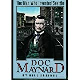 img - for Doc Maynard: The Man Who Invented Seattle book / textbook / text book